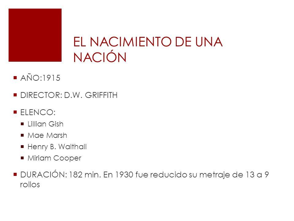 EL NACIMIENTO DE UNA NACIÓN AÑO:1915 DIRECTOR: D.W.