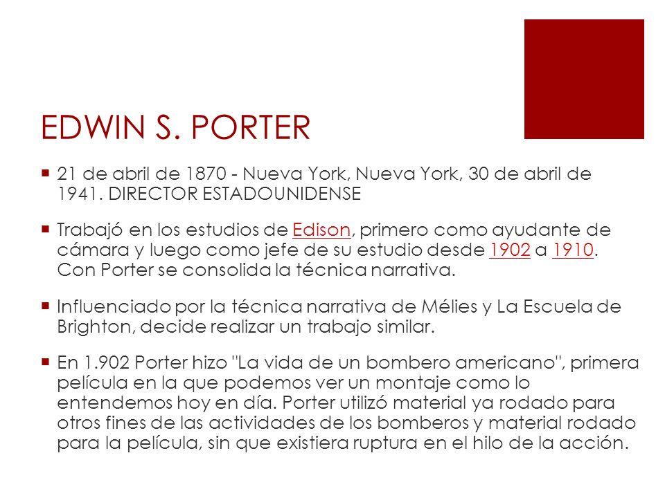 EDWIN S.PORTER 21 de abril de 1870 - Nueva York, Nueva York, 30 de abril de 1941.