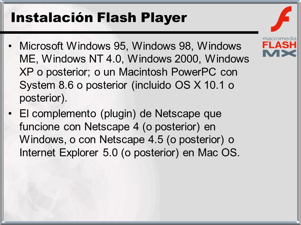 Microsoft Windows 95, Windows 98, Windows ME, Windows NT 4.0, Windows 2000, Windows XP o posterior; o un Macintosh PowerPC con System 8.6 o posterior