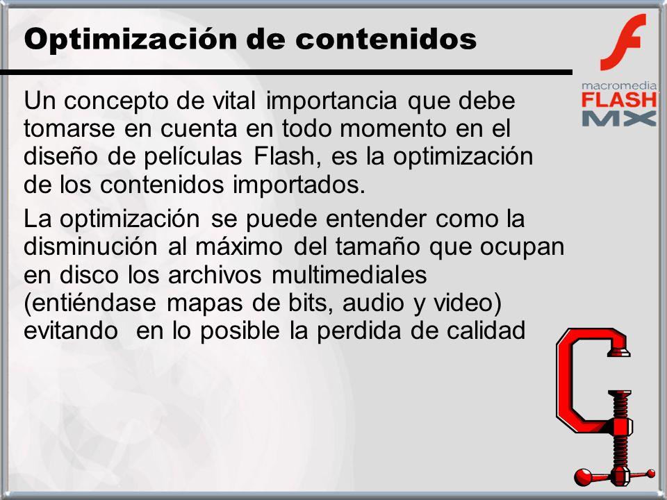 Un concepto de vital importancia que debe tomarse en cuenta en todo momento en el diseño de películas Flash, es la optimización de los contenidos impo