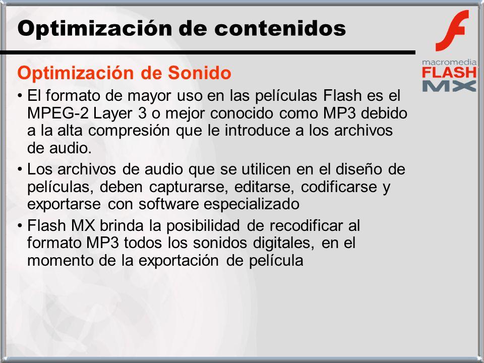 Optimización de Sonido El formato de mayor uso en las películas Flash es el MPEG-2 Layer 3 o mejor conocido como MP3 debido a la alta compresión que l
