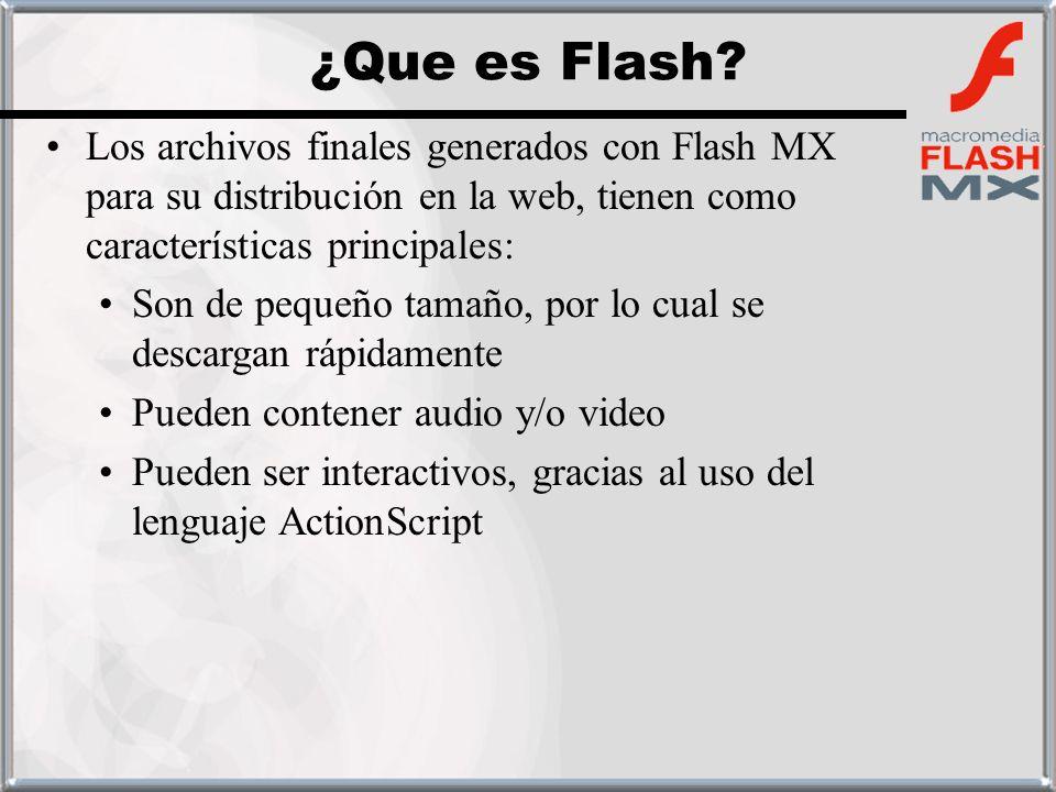 Los archivos finales generados con Flash MX para su distribución en la web, tienen como características principales: Son de pequeño tamaño, por lo cua