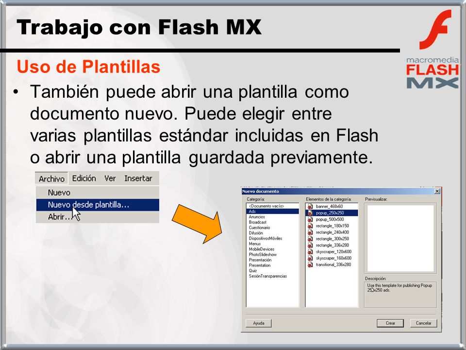También puede abrir una plantilla como documento nuevo. Puede elegir entre varias plantillas estándar incluidas en Flash o abrir una plantilla guardad