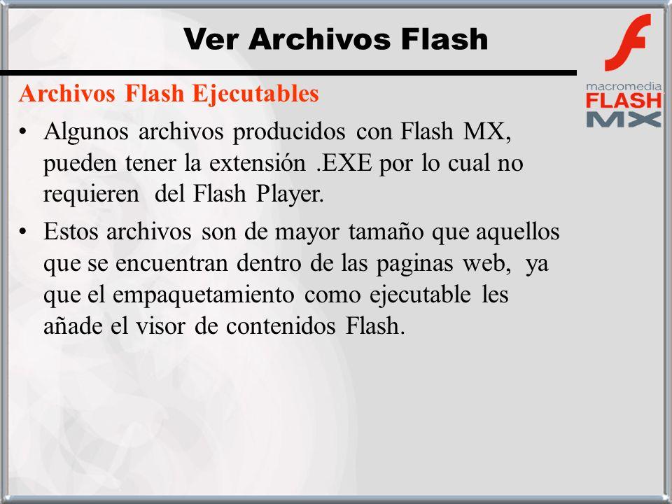 Archivos Flash Ejecutables Algunos archivos producidos con Flash MX, pueden tener la extensión.EXE por lo cual no requieren del Flash Player. Estos ar