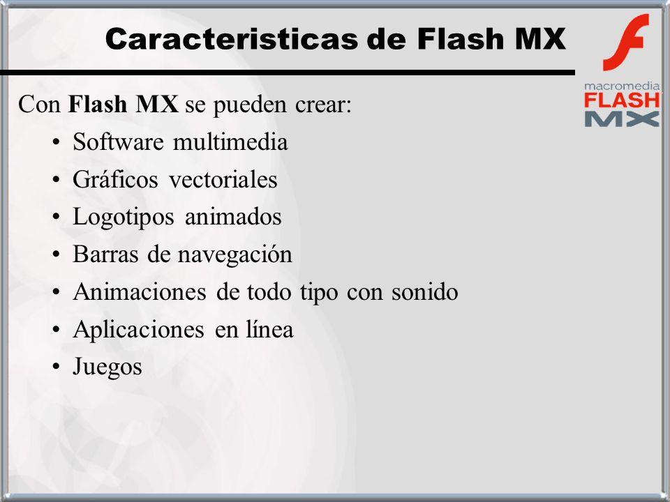 Con Flash MX se pueden crear: Software multimedia Gráficos vectoriales Logotipos animados Barras de navegación Animaciones de todo tipo con sonido Apl