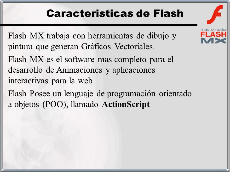 Flash MX trabaja con herramientas de dibujo y pintura que generan Gráficos Vectoriales. Flash MX es el software mas completo para el desarrollo de Ani