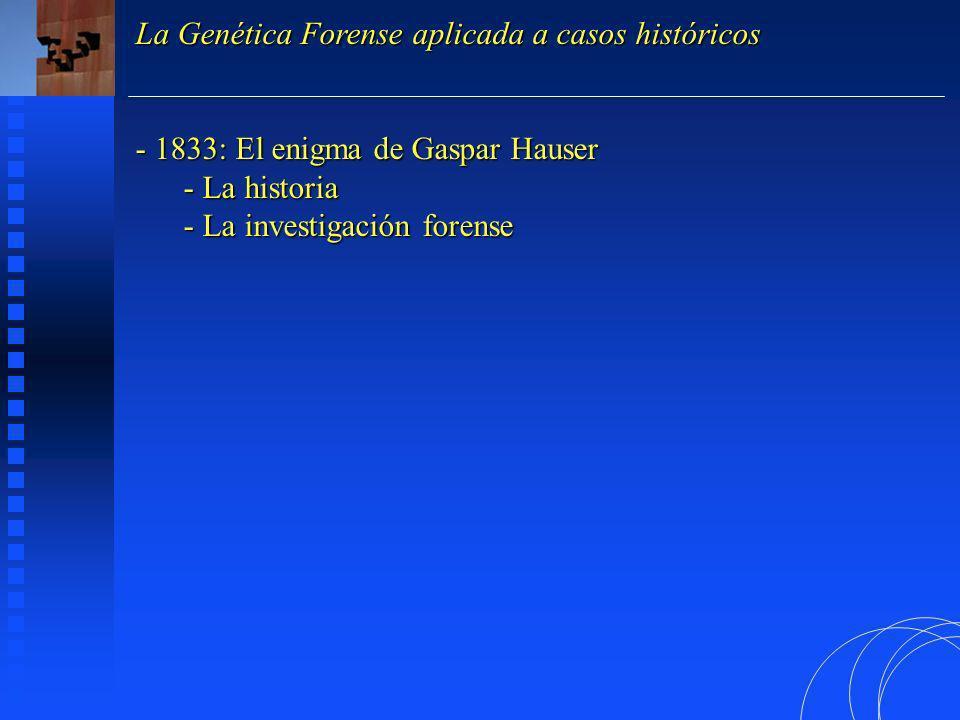 Las causas de una investigación forense El enigma de Gaspar Hauser Por aquella época existían rumores acerca de que el hijo varón de Stephanie de Beauharnais y Karl no había muerto a las dos semanas por causas naturales.