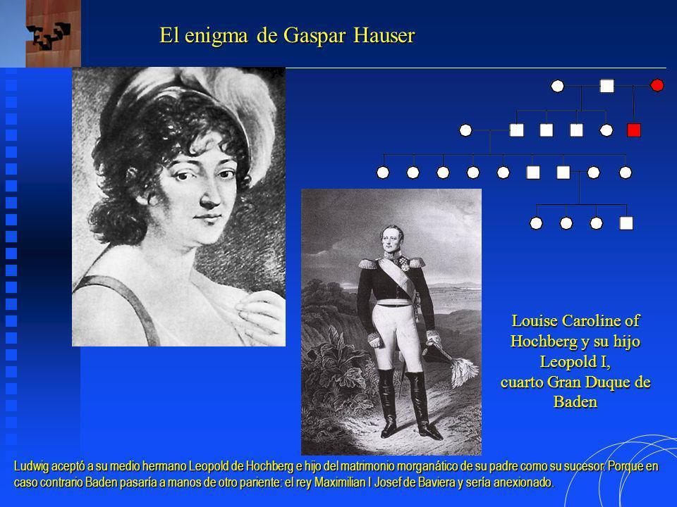 Louise Caroline of Hochberg y su hijo Leopold I, cuarto Gran Duque de Baden El enigma de Gaspar Hauser Ludwig aceptó a su medio hermano Leopold de Hochberg e hijo del matrimonio morganático de su padre como su sucesor.