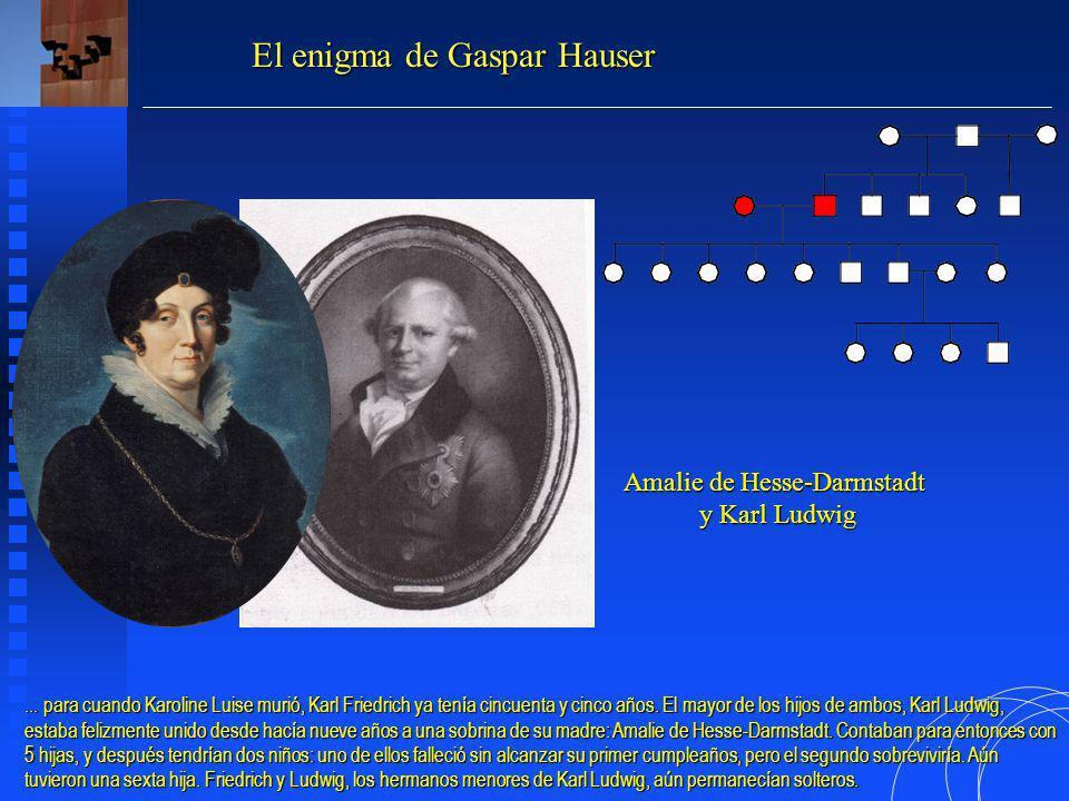 Amalie de Hesse-Darmstadt y Karl Ludwig y Karl Ludwig El enigma de Gaspar Hauser...