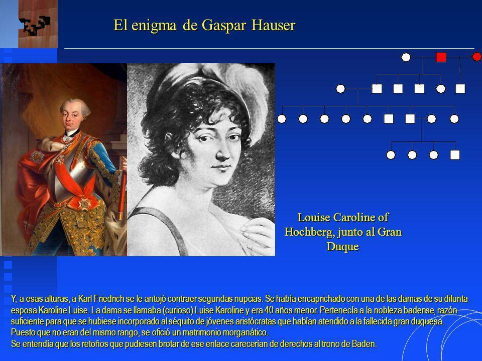 Louise Caroline of Hochberg, junto al Gran Duque El enigma de Gaspar Hauser Y, a esas alturas, a Karl Friedrich se le antojó contraer segundas nupcias.