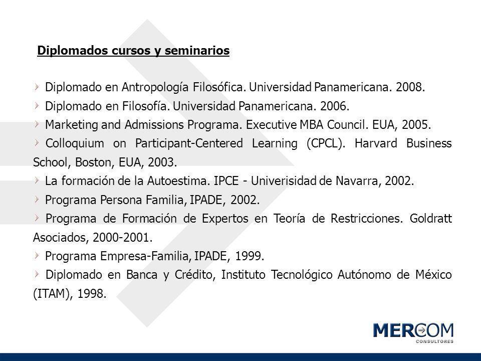 Diplomados cursos y seminarios Diplomado en Antropología Filosófica. Universidad Panamericana. 2008. Diplomado en Filosofía. Universidad Panamericana.