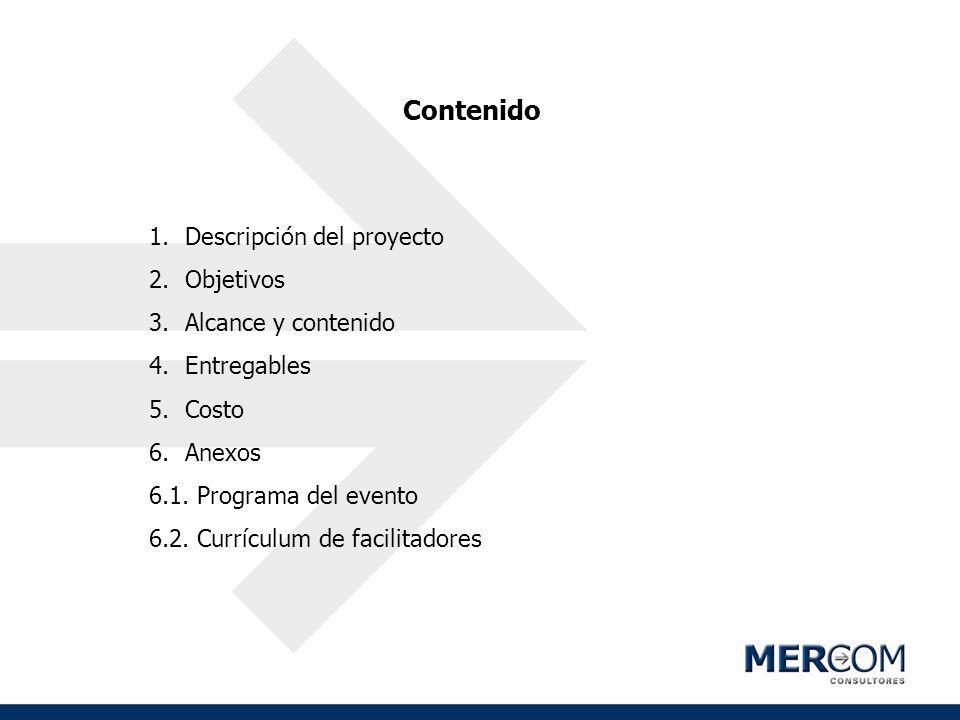 Contenido 1.Descripción del proyecto 2.Objetivos 3.Alcance y contenido 4.Entregables 5.Costo 6.Anexos 6.1. Programa del evento 6.2. Currículum de faci