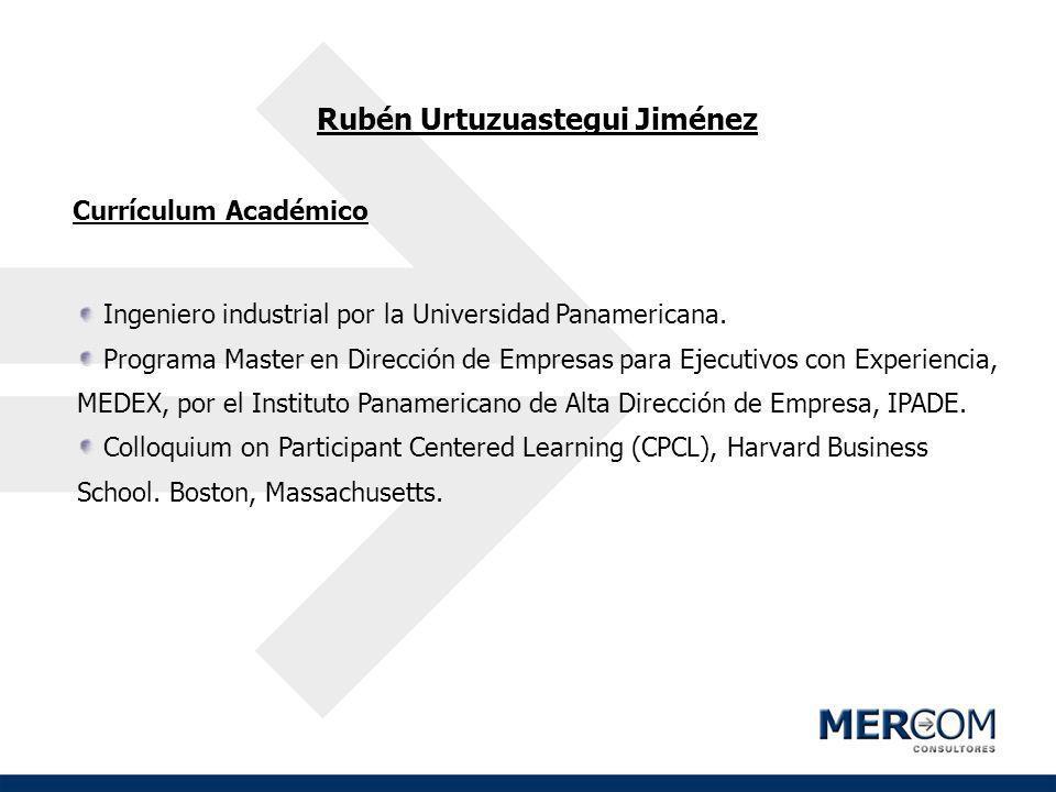 Rubén Urtuzuastegui Jiménez Currículum Académico Ingeniero industrial por la Universidad Panamericana. Programa Master en Dirección de Empresas para E