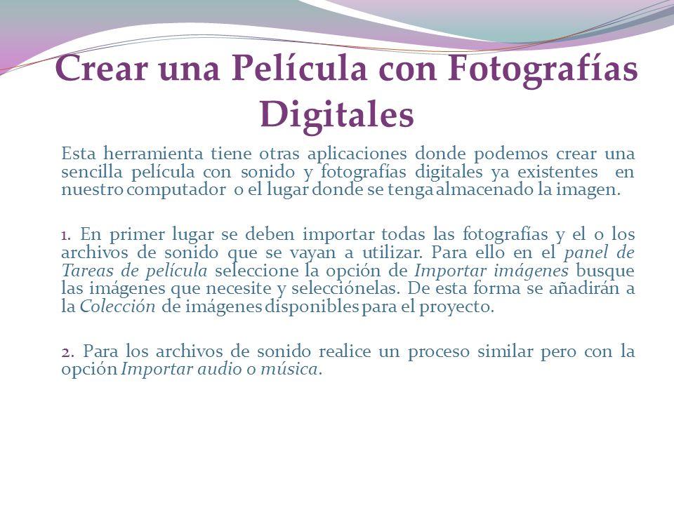 Crear una Película con Fotografías Digitales Esta herramienta tiene otras aplicaciones donde podemos crear una sencilla película con sonido y fotografías digitales ya existentes en nuestro computador o el lugar donde se tenga almacenado la imagen.
