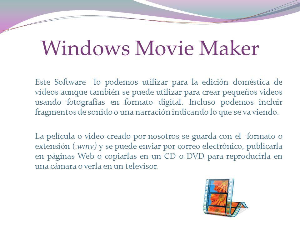 Windows Movie Maker Este Software lo podemos utilizar para la edición doméstica de vídeos aunque también se puede utilizar para crear pequeños videos usando fotografías en formato digital.