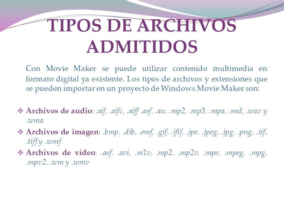TIPOS DE ARCHIVOS ADMITIDOS Con Movie Maker se puede utilizar contenido multimedia en formato digital ya existente.