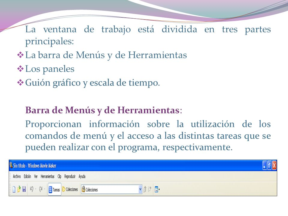 La ventana de trabajo está dividida en tres partes principales: La barra de Menús y de Herramientas Los paneles Guión gráfico y escala de tiempo.