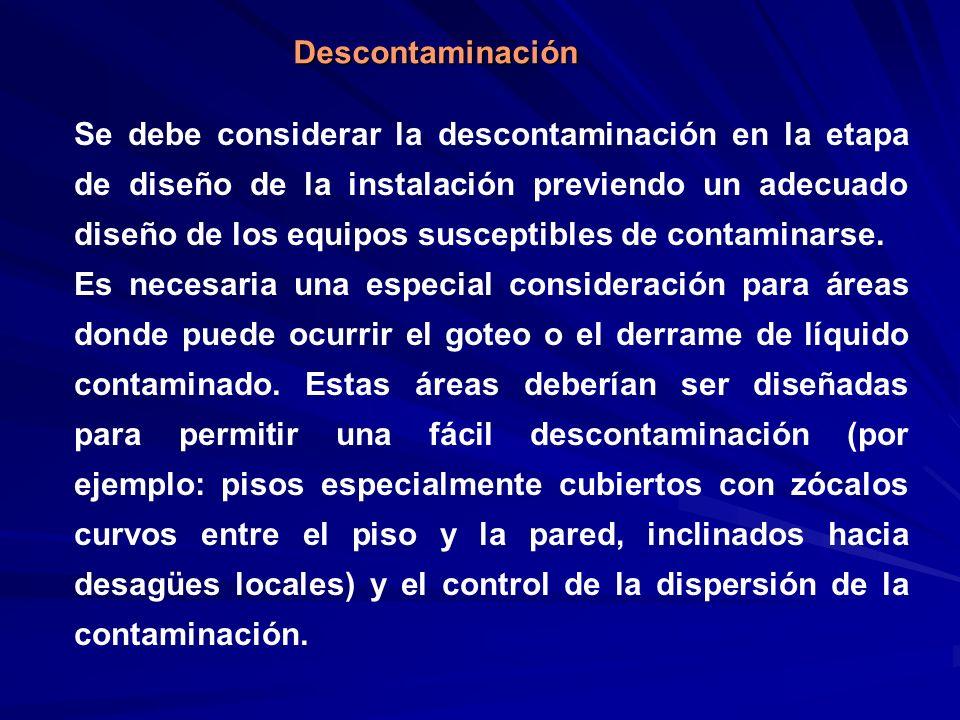 Descontaminación Se debe considerar la descontaminación en la etapa de diseño de la instalación previendo un adecuado diseño de los equipos susceptibl