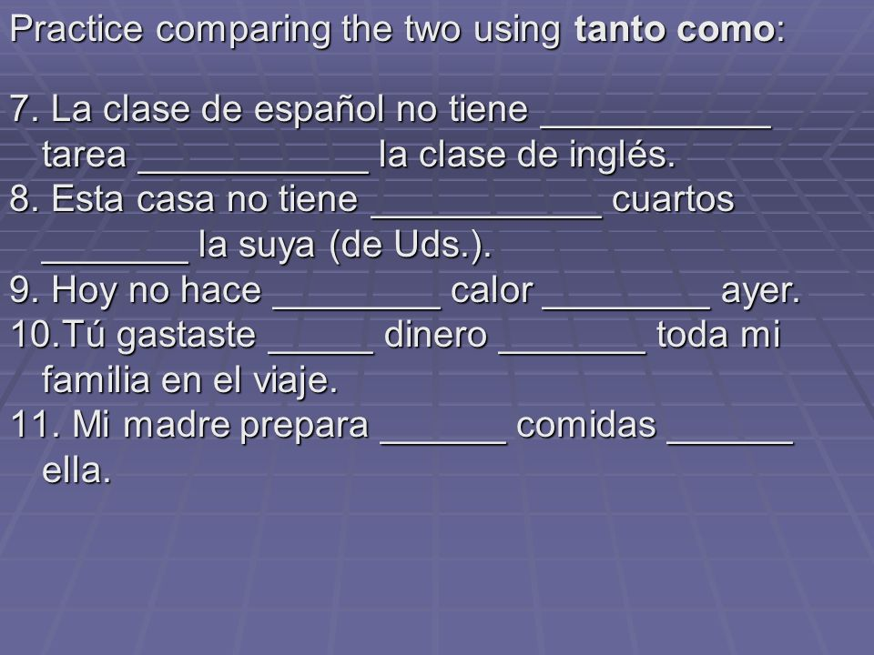 Practice comparing the two using tanto como: 7.