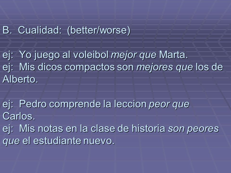 *Note that the words más and menos are not used with the irregular comparatives mejor and peor.