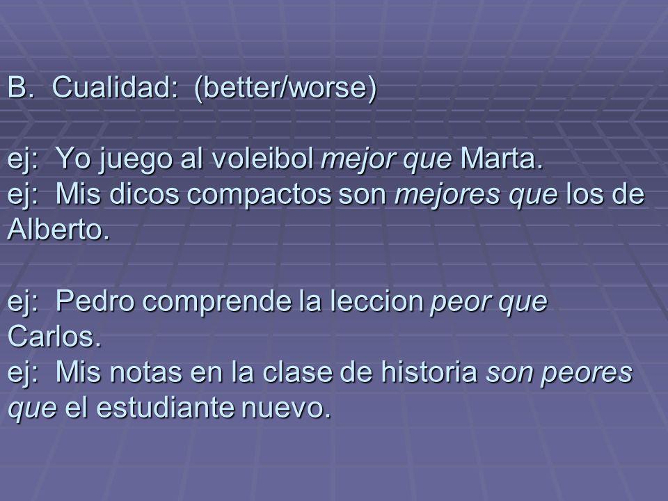 B. Cualidad: (better/worse) ej: Yo juego al voleibol mejor que Marta.