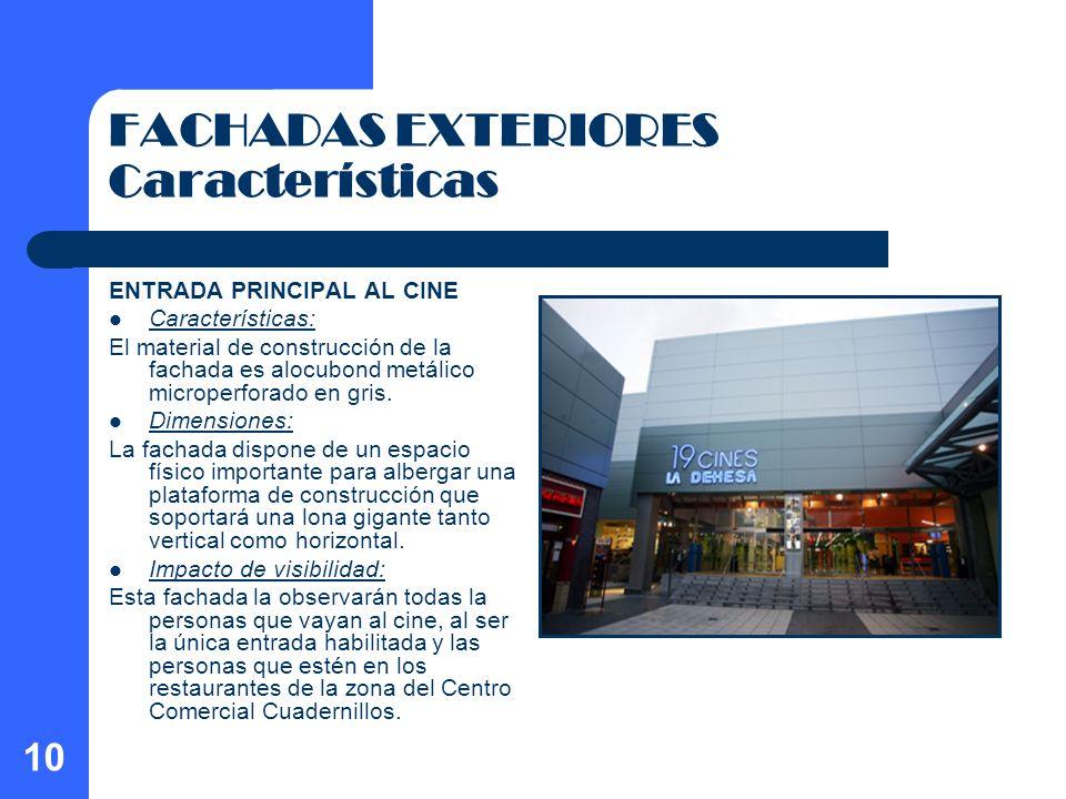 10 FACHADAS EXTERIORES Características ENTRADA PRINCIPAL AL CINE Características: El material de construcción de la fachada es alocubond metálico micr