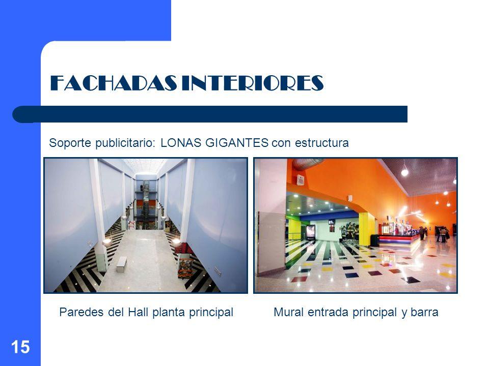 15 FACHADAS INTERIORES Paredes del Hall planta principalMural entrada principal y barra Soporte publicitario: LONAS GIGANTES con estructura