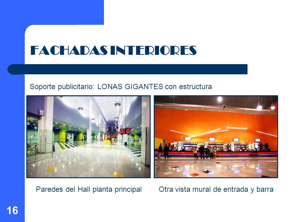 16 FACHADAS INTERIORES Paredes del Hall planta principalOtra vista mural de entrada y barra Soporte publicitario: LONAS GIGANTES con estructura