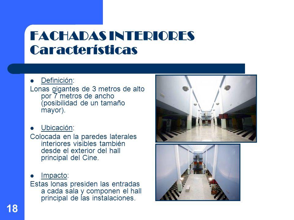 18 FACHADAS INTERIORES Características Definición: Lonas gigantes de 3 metros de alto por 7 metros de ancho (posibilidad de un tamaño mayor). Ubicació