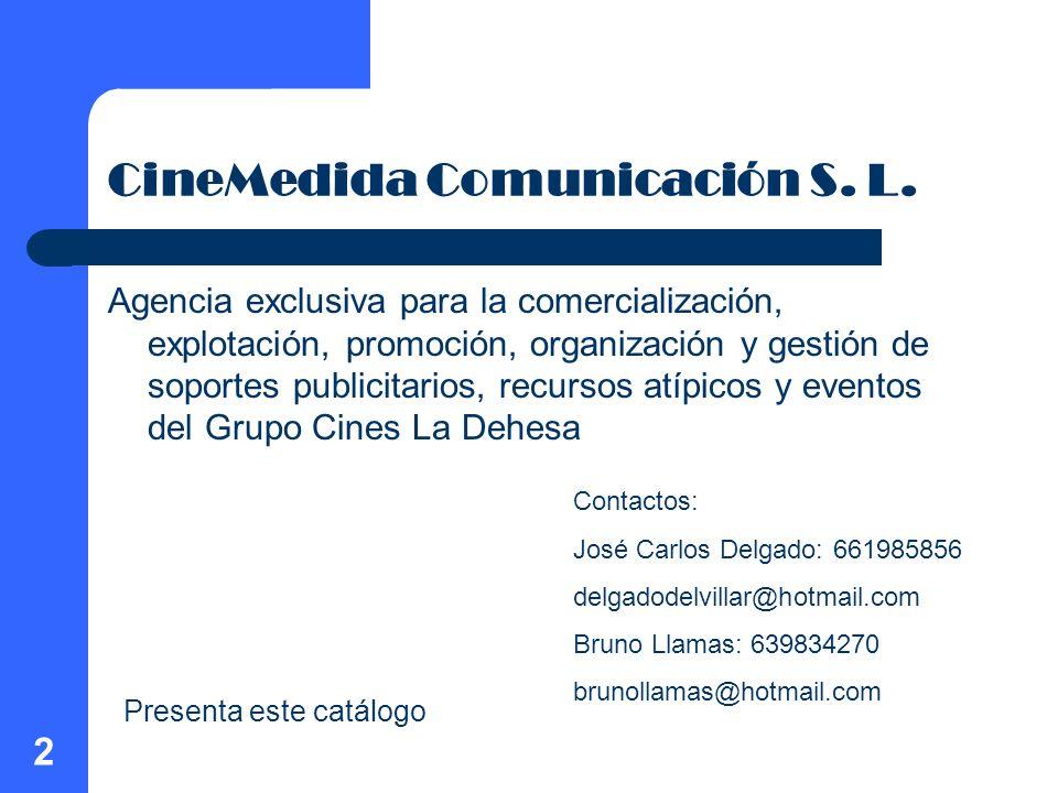 2 CineMedida Comunicación S. L. Agencia exclusiva para la comercialización, explotación, promoción, organización y gestión de soportes publicitarios,