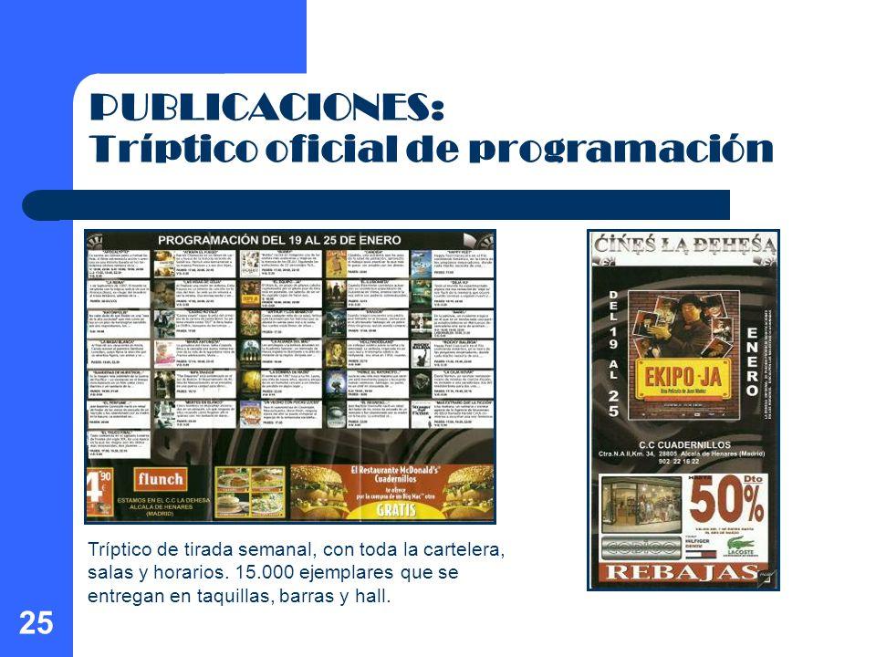 25 PUBLICACIONES: Tríptico oficial de programación Tríptico de tirada semanal, con toda la cartelera, salas y horarios. 15.000 ejemplares que se entre