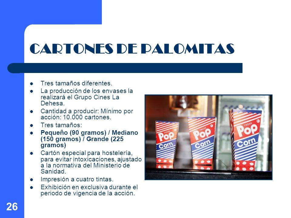 26 CARTONES DE PALOMITAS Tres tamaños diferentes. La producción de los envases la realizará el Grupo Cines La Dehesa. Cantidad a producir: Mínimo por