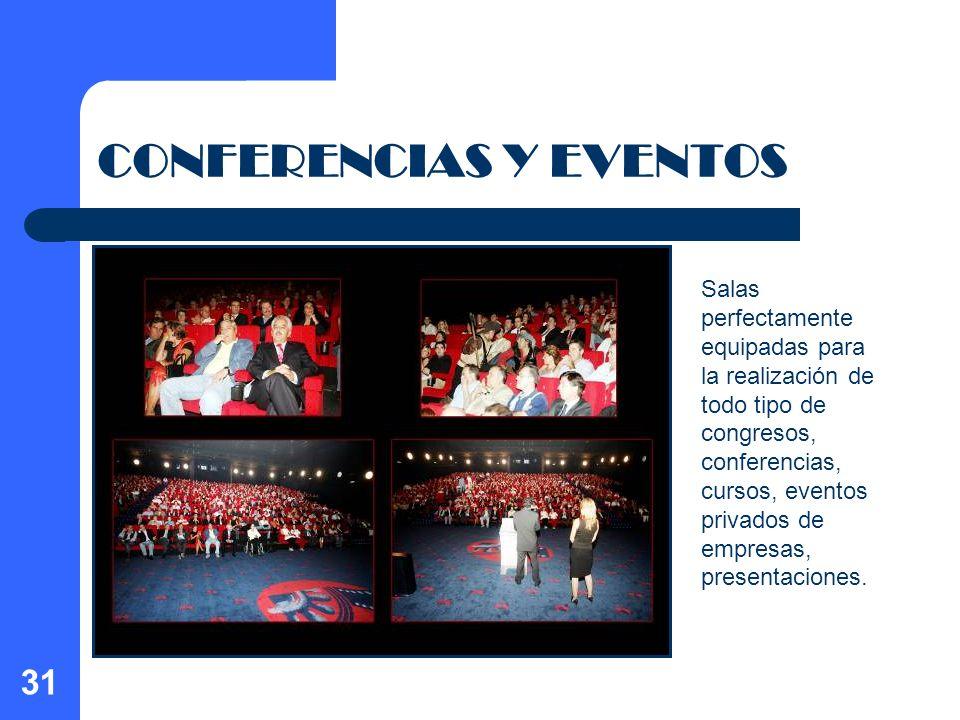 31 CONFERENCIAS Y EVENTOS Salas perfectamente equipadas para la realización de todo tipo de congresos, conferencias, cursos, eventos privados de empre
