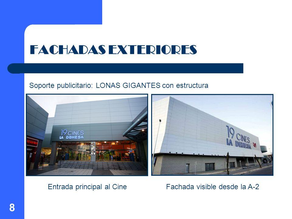 8 FACHADAS EXTERIORES Entrada principal al CineFachada visible desde la A-2 Soporte publicitario: LONAS GIGANTES con estructura