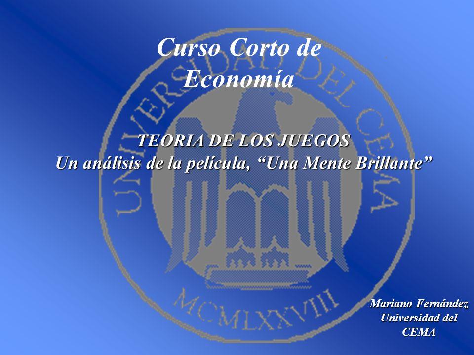 Curso Corto de Economía Mariano Fernández Universidad del CEMA TEORIA DE LOS JUEGOS Un análisis de la película, Una Mente Brillante
