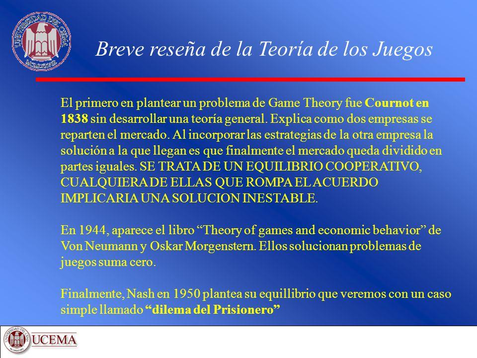 Breve reseña de la Teoría de los Juegos El primero en plantear un problema de Game Theory fue Cournot en 1838 sin desarrollar una teoría general. Expl