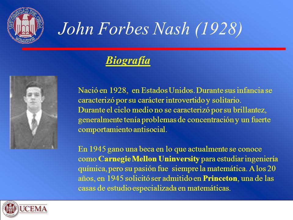 John Forbes Nash (1928) Biografía Nació en 1928, en Estados Unidos. Durante sus infancia se caracterizó por su carácter introvertido y solitario. Dura