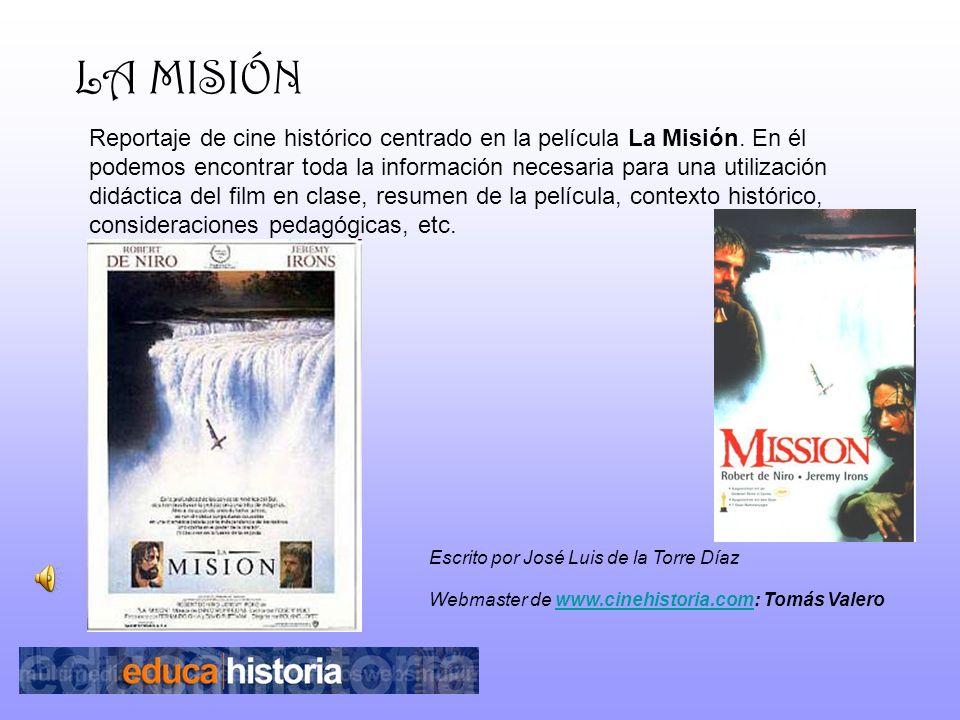 LA MISIÓN Reportaje de cine histórico centrado en la película La Misión. En él podemos encontrar toda la información necesaria para una utilización di