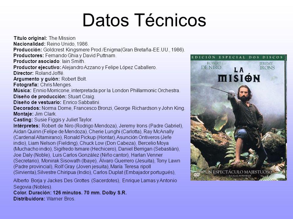 Datos Técnicos Título original: The Mission Nacionalidad: Reino Unido, 1986. Producción: Goldcrest Kingsmere Prod./Enigma(Gran Bretaña-EE.UU., 1986).