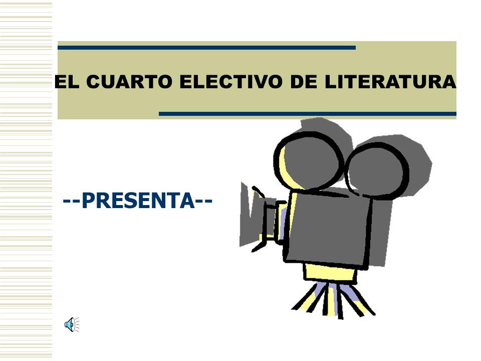 EL CUARTO ELECTIVO DE LITERATURA --PRESENTA--