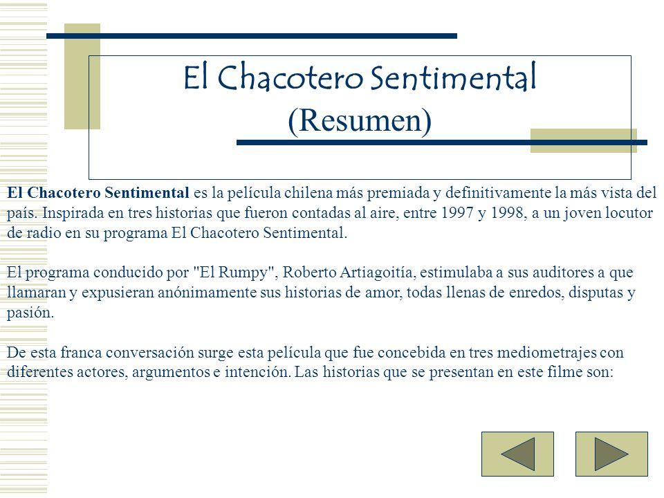 El Chacotero Sentimental (Resumen) El Chacotero Sentimental es la película chilena más premiada y definitivamente la más vista del país. Inspirada en