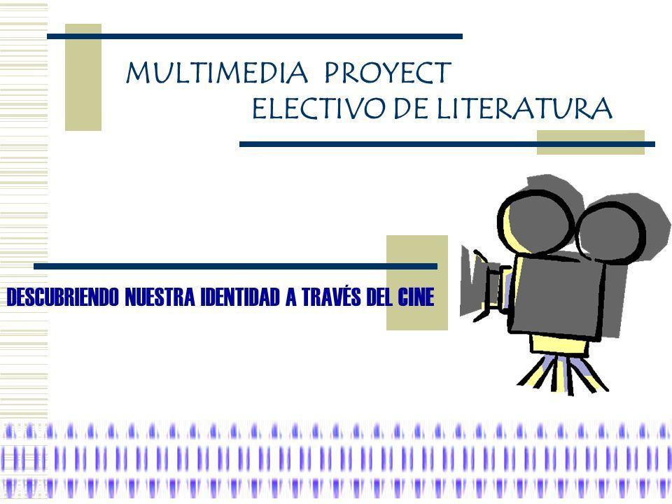 DESCUBRIENDO NUESTRA IDENTIDAD A TRAVÉS DEL CINE MULTIMEDIA PROYECT ELECTIVO DE LITERATURA