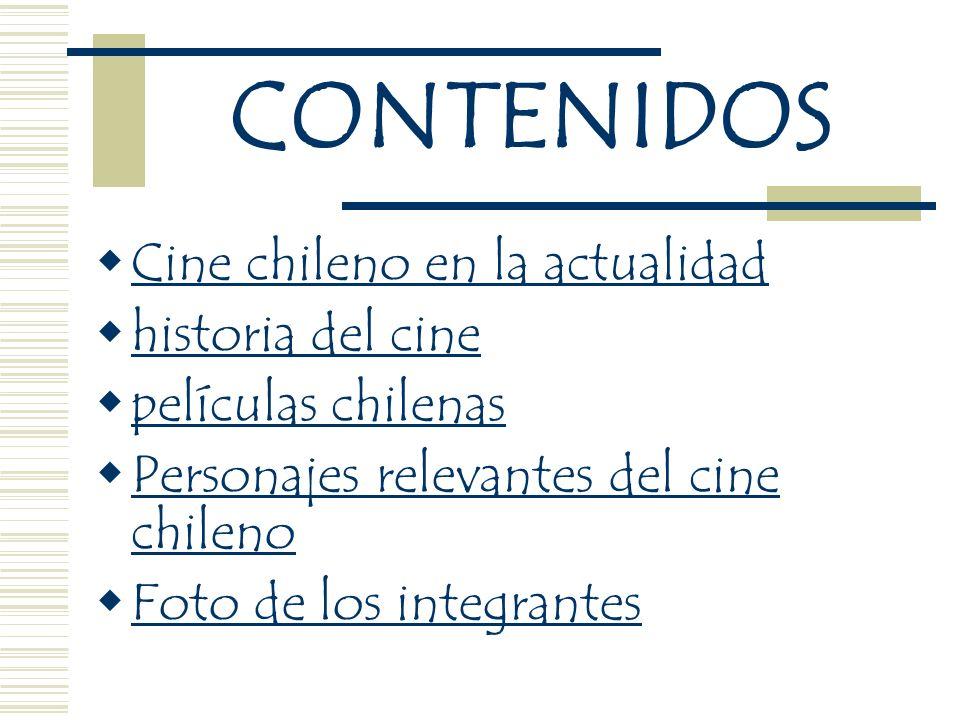 CONTENIDOS Cine chileno en la actualidad historia del cine películas chilenas Personajes relevantes del cine chileno Personajes relevantes del cine ch