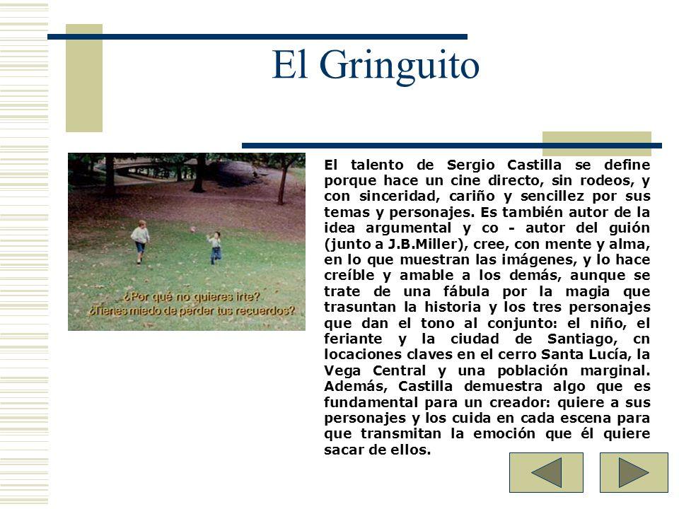 El Gringuito El talento de Sergio Castilla se define porque hace un cine directo, sin rodeos, y con sinceridad, cariño y sencillez por sus temas y per