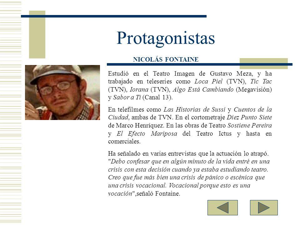 Protagonistas Estudió en el Teatro Imagen de Gustavo Meza, y ha trabajado en teleseries como Loca Piel (TVN), Tic Tac (TVN), Iorana (TVN), Algo Está C