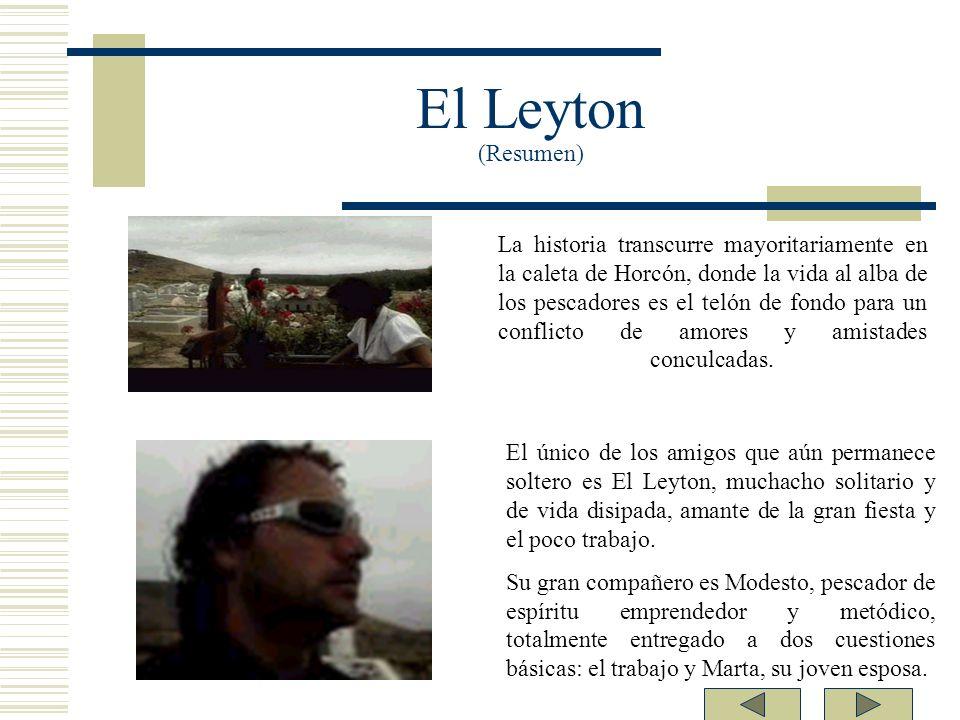 El Leyton (Resumen) La historia transcurre mayoritariamente en la caleta de Horcón, donde la vida al alba de los pescadores es el telón de fondo para