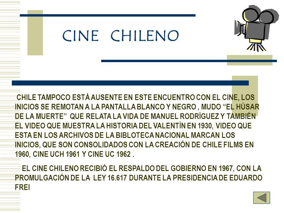 CINE CHILENO CHILE TAMPOCO ESTÁ AUSENTE EN ESTE ENCUENTRO CON EL CINE, LOS INICIOS SE REMOTAN A LA PANTALLA BLANCO Y NEGRO, MUDO EL HÚSAR DE LA MUERTE