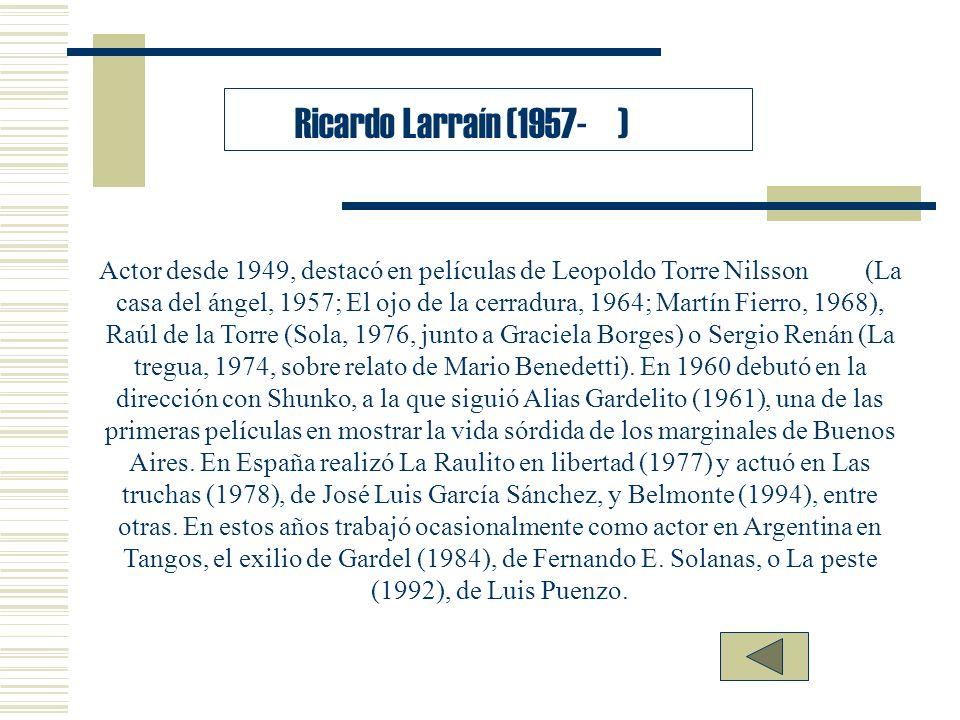 Ricardo Larraín (1957- ) Actor desde 1949, destacó en películas de Leopoldo Torre Nilsson (La casa del ángel, 1957; El ojo de la cerradura, 1964; Mart