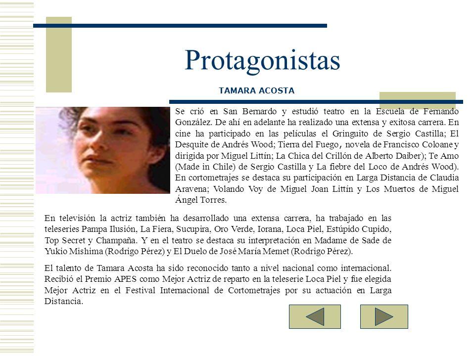 Protagonistas Se crió en San Bernardo y estudió teatro en la Escuela de Fernando González. De ahí en adelante ha realizado una extensa y exitosa carre