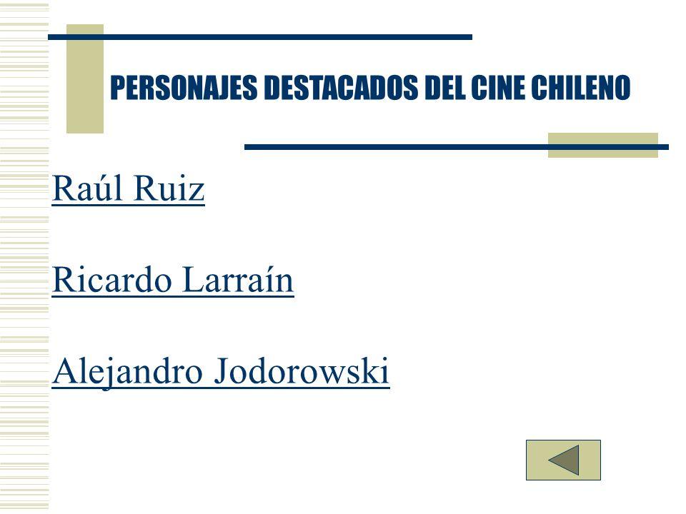 Raúl Ruiz Ricardo Larraín Alejandro Jodorowski PERSONAJES DESTACADOS DEL CINE CHILENO